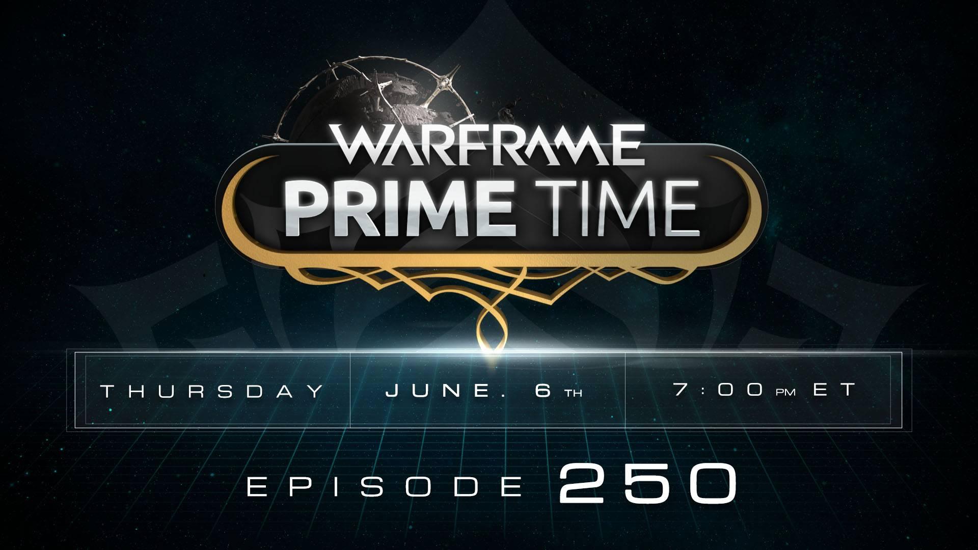 Warframe Prime Time #250: Tonight at 7pm ET! | Warframe Dev